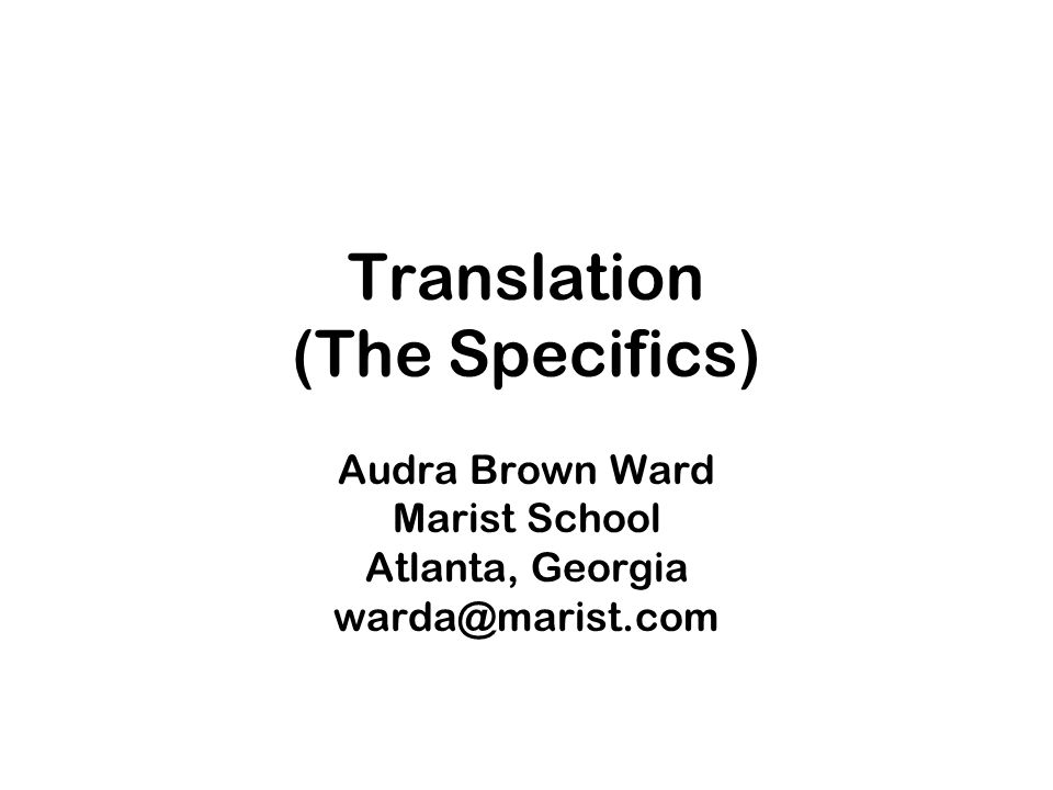 Translation (The Specifics) Audra Brown Ward Marist School Atlanta, Georgia warda@marist.com