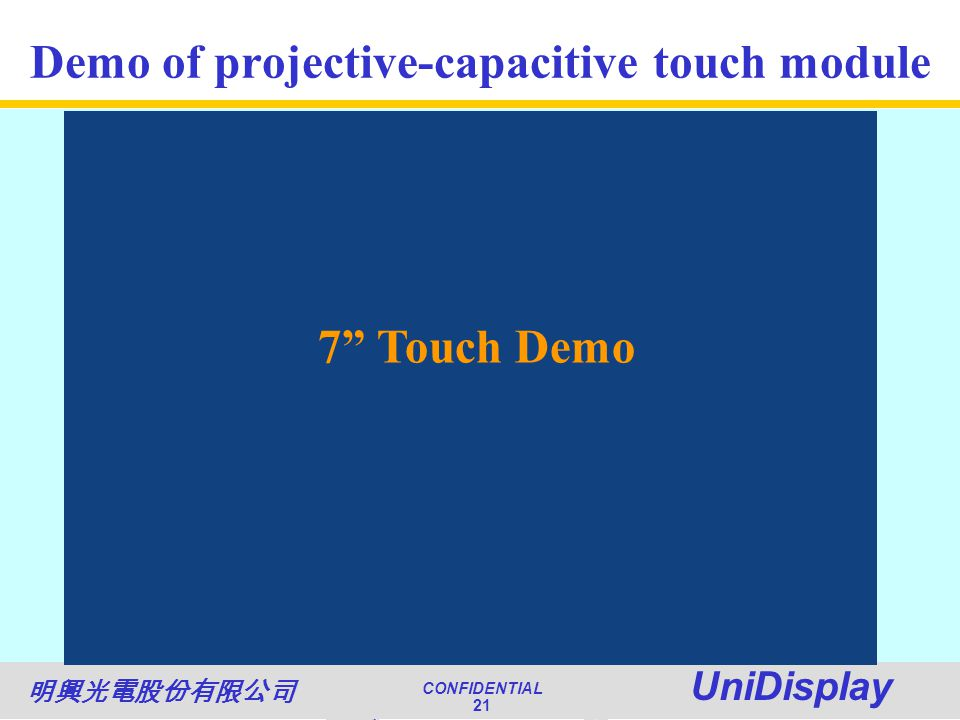 World Class Quality CONFIDENTIAL Unimicron 21 NATIONAL QUALITY AWARD CONFIDENTIAL UniDisplay 21 Demo of projective-capacitive touch module 7 Touch Demo