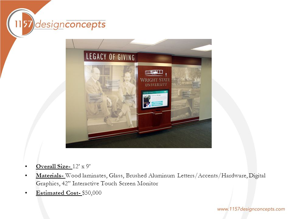 Overall Size- 12 x 9 Materials- Wood laminates, Glass, Brushed Aluminum Letters/Accents/Hardware, Digital Graphics, 42 Interactive Touch Screen Monitor Estimated Cost- $50,000