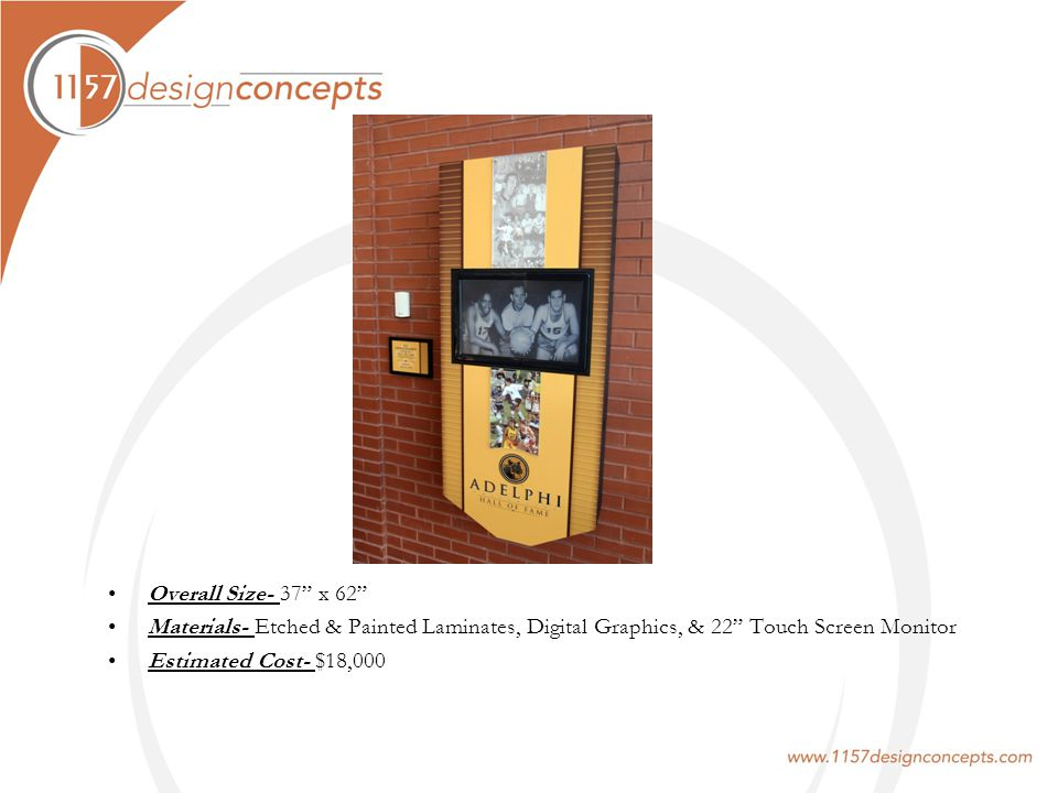 Overall Size- 37 x 62 Materials- Etched & Painted Laminates, Digital Graphics, & 22 Touch Screen Monitor Estimated Cost- $18,000