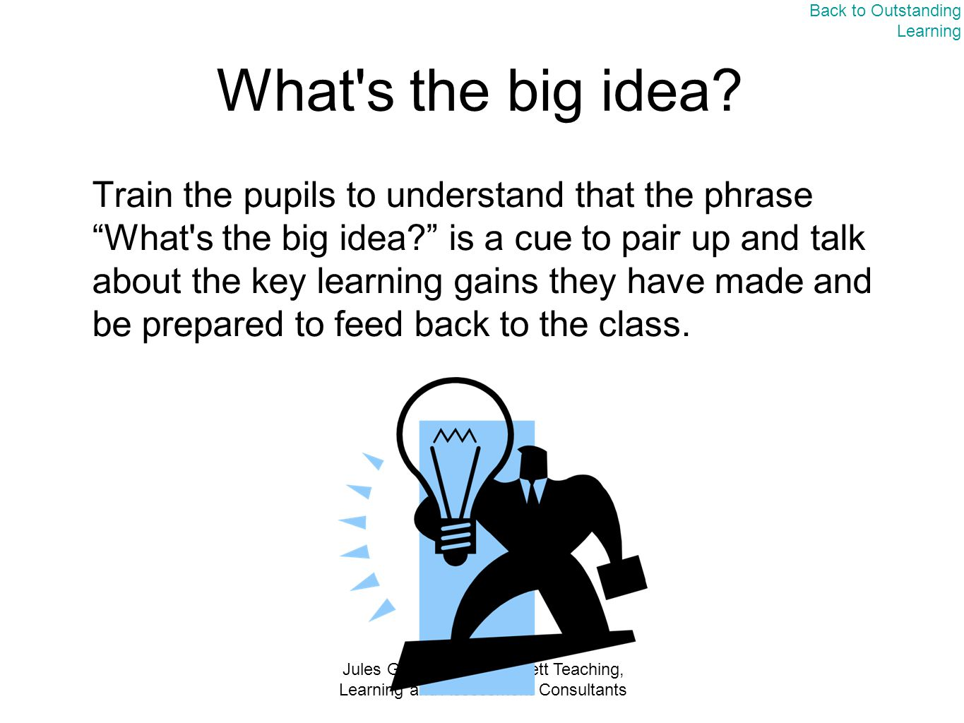 Jules Gordon and Adie Bett Teaching, Learning and Assessment Consultants What s the big idea.