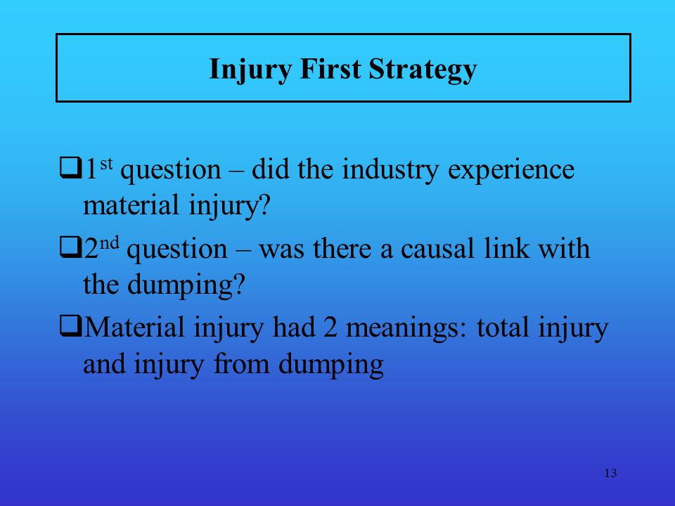 13 Injury First Strategy 1 st question – did the industry experience material injury.