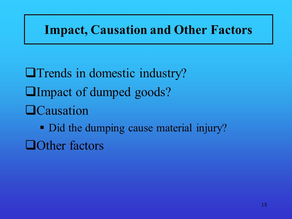 18 Impact, Causation and Other Factors Trends in domestic industry.