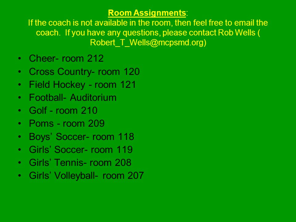 Room Assignments: If the coach is not available in the room, then feel free to email the coach.