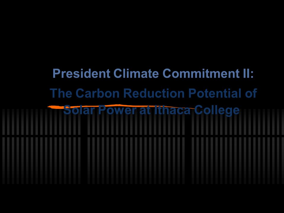 President Climate Commitment II: The Carbon Reduction Potential of Solar Power at Ithaca College