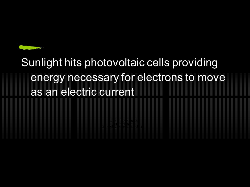 Sunlight hits photovoltaic cells providing energy necessary for electrons to move as an electric current