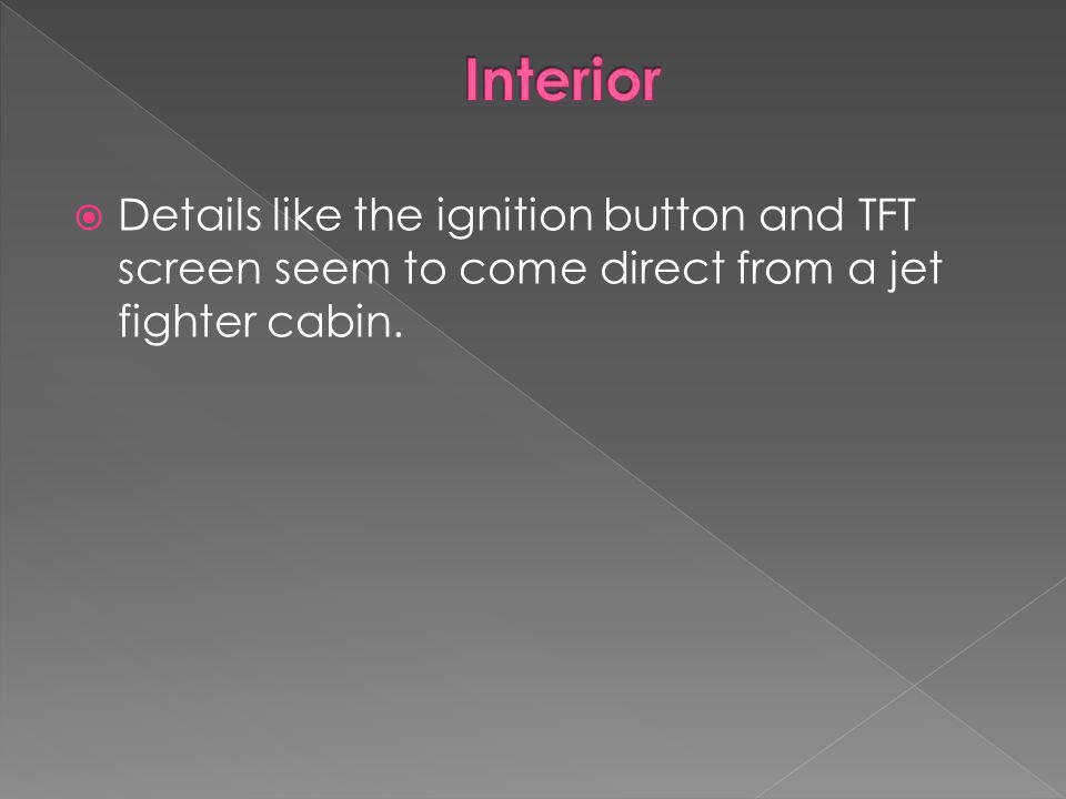 Details like the ignition button and TFT screen seem to come direct from a jet fighter cabin.