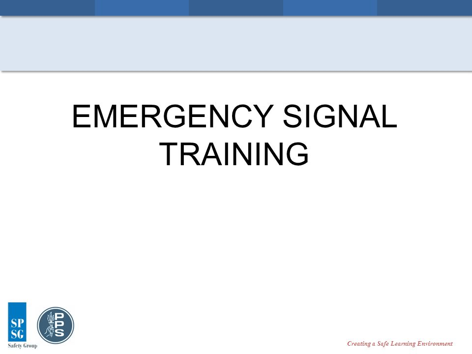 Creating a Safe Learning Environment EMERGENCY SIGNAL TRAINING