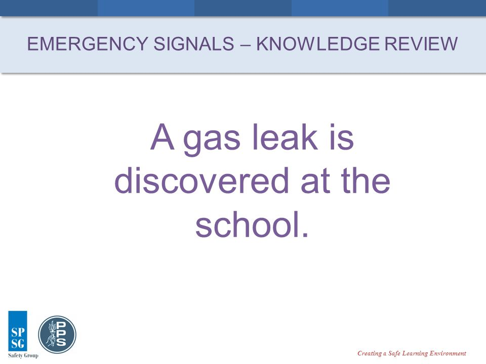 Creating a Safe Learning Environment A gas leak is discovered at the school.