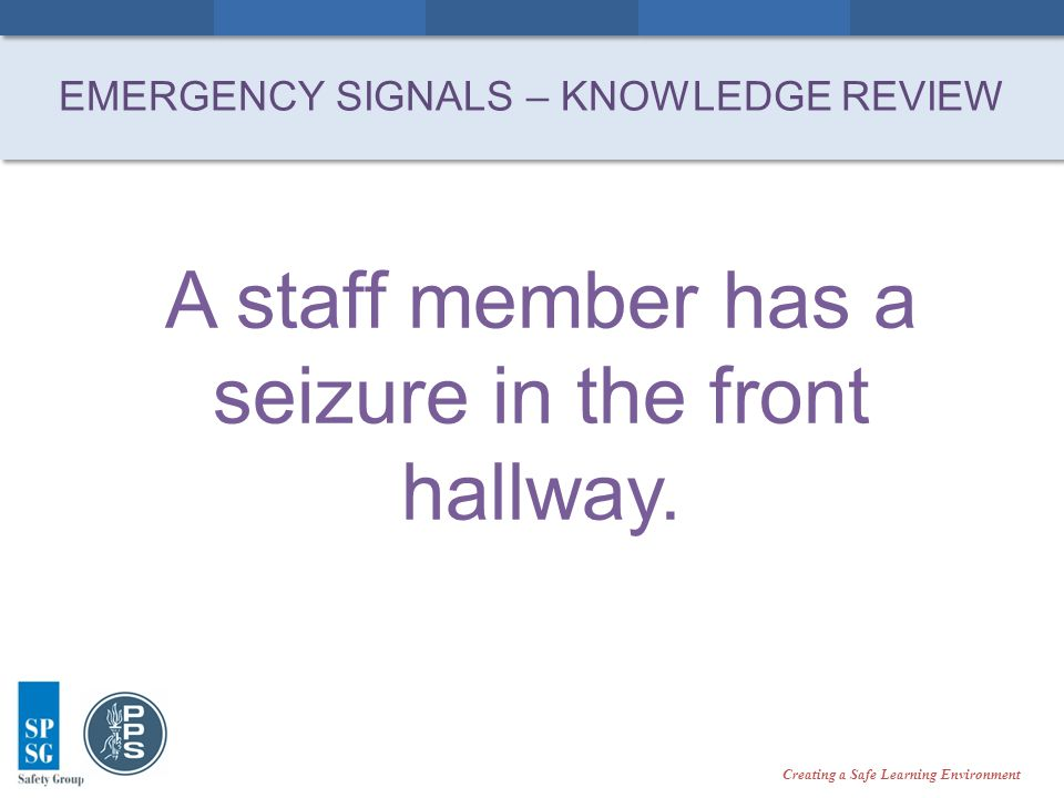 Creating a Safe Learning Environment A staff member has a seizure in the front hallway.