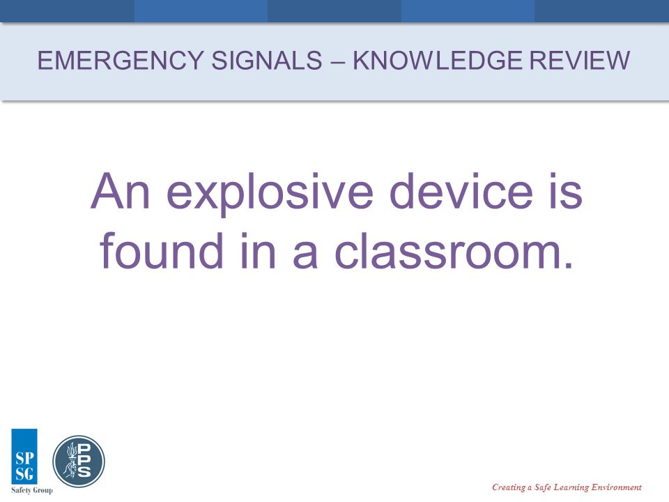 Creating a Safe Learning Environment An explosive device is found in a classroom.