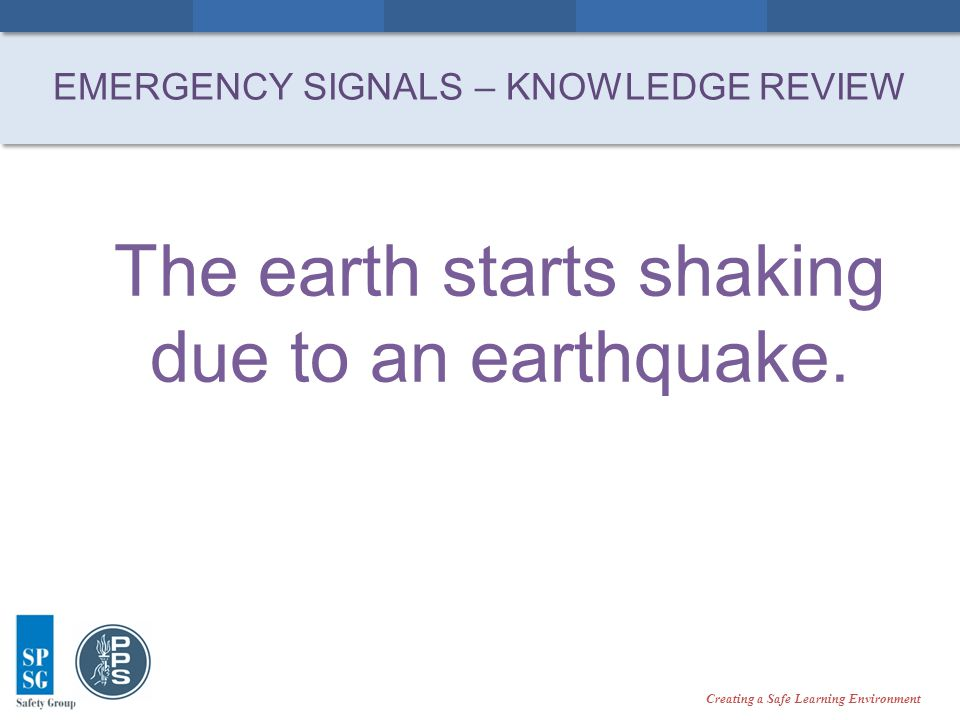 Creating a Safe Learning Environment The earth starts shaking due to an earthquake.