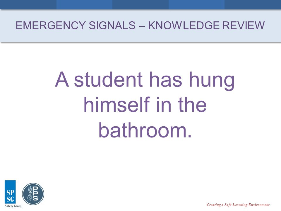 Creating a Safe Learning Environment A student has hung himself in the bathroom.