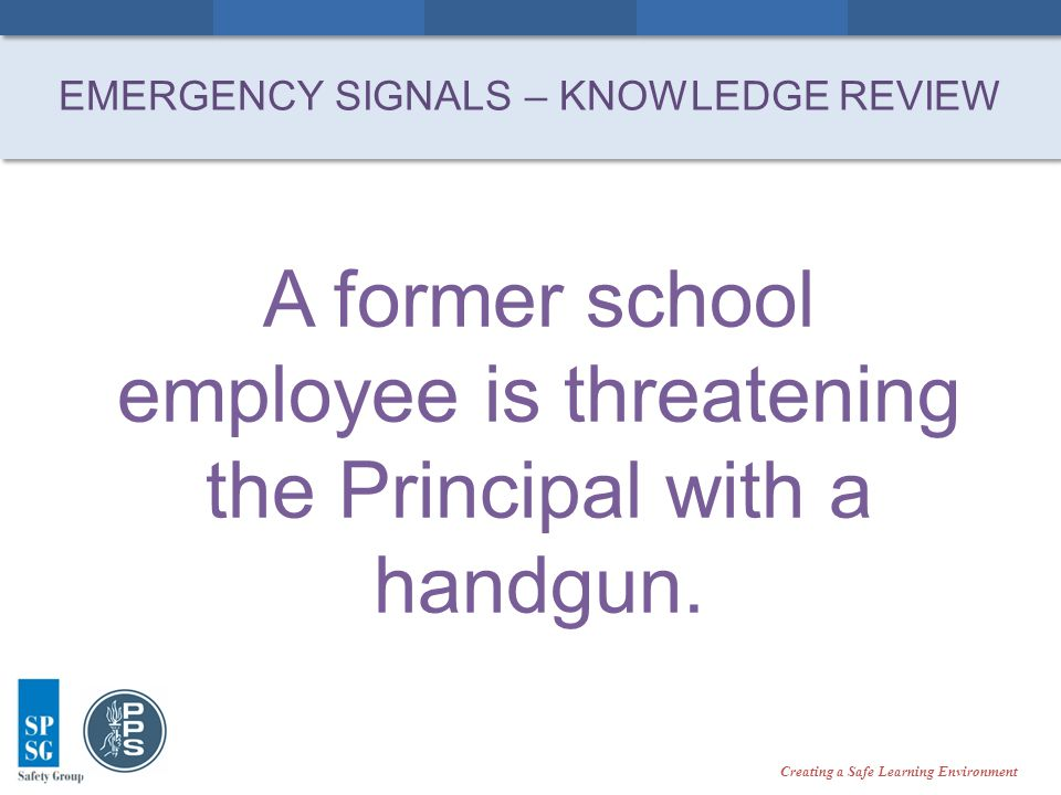 Creating a Safe Learning Environment A former school employee is threatening the Principal with a handgun.