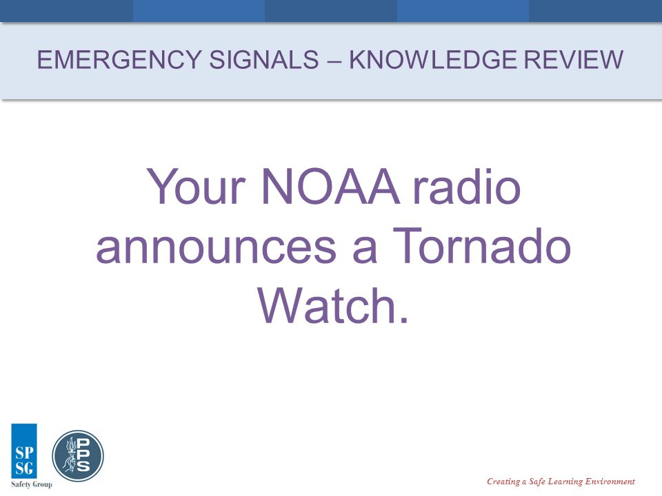 Creating a Safe Learning Environment Your NOAA radio announces a Tornado Watch.