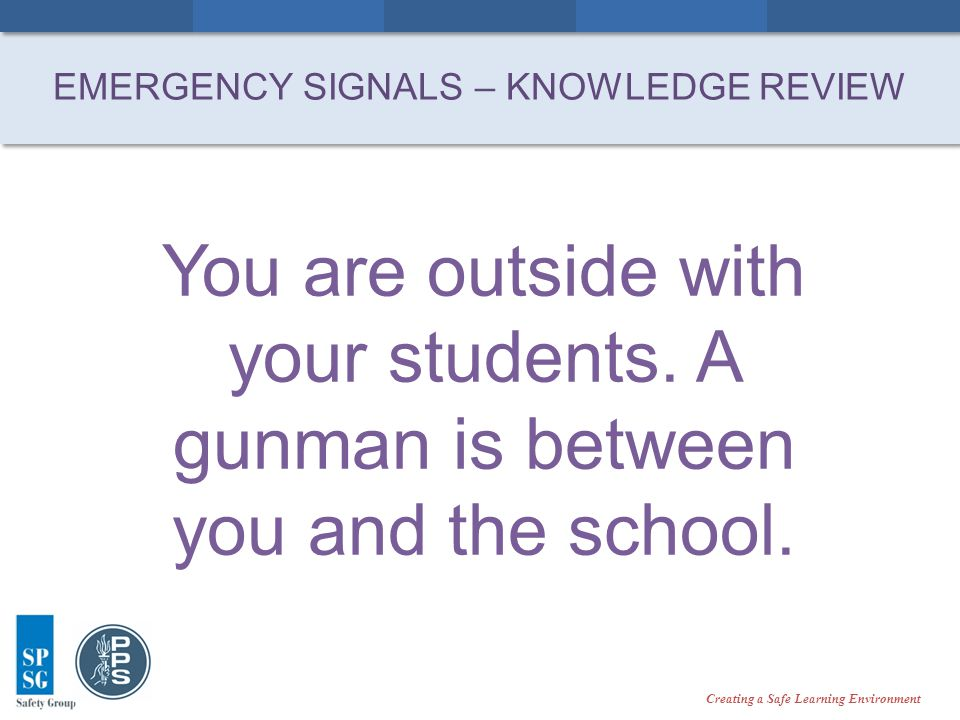 Creating a Safe Learning Environment You are outside with your students.