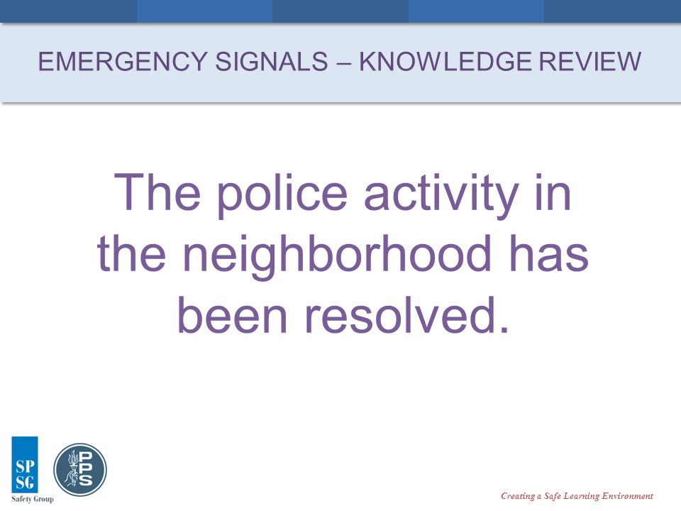 Creating a Safe Learning Environment The police activity in the neighborhood has been resolved.