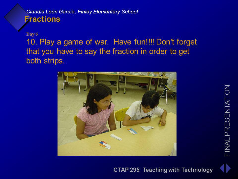 CTAP 295 Teaching with Technology FINAL PRESENTATION Claudia León García, Finley Elementary School Fractions Day 6 10.