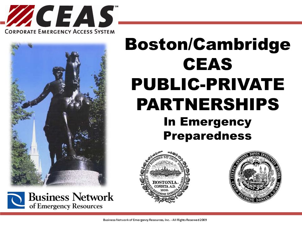 Boston/Cambridge CEAS PUBLIC-PRIVATE PARTNERSHIPS In Emergency Preparedness Business Network of Emergency Resources, Inc.