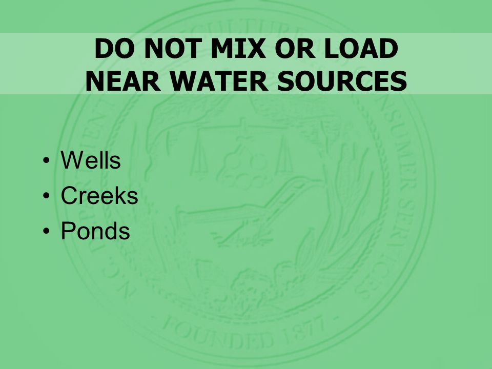 DO NOT MIX OR LOAD NEAR WATER SOURCES Wells Creeks Ponds