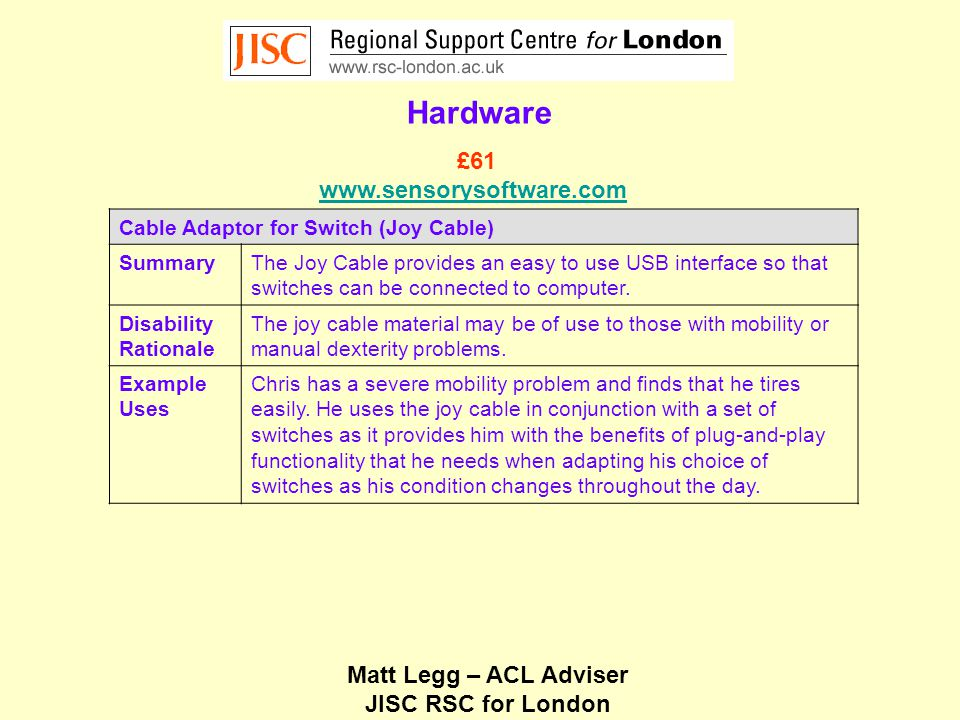 Matt Legg – ACL Adviser JISC RSC for London Hardware Cable Adaptor for Switch (Joy Cable) SummaryThe Joy Cable provides an easy to use USB interface so that switches can be connected to computer.