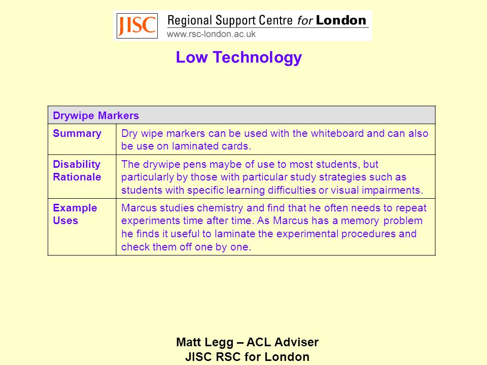 Matt Legg – ACL Adviser JISC RSC for London Low Technology Drywipe Markers SummaryDry wipe markers can be used with the whiteboard and can also be use on laminated cards.