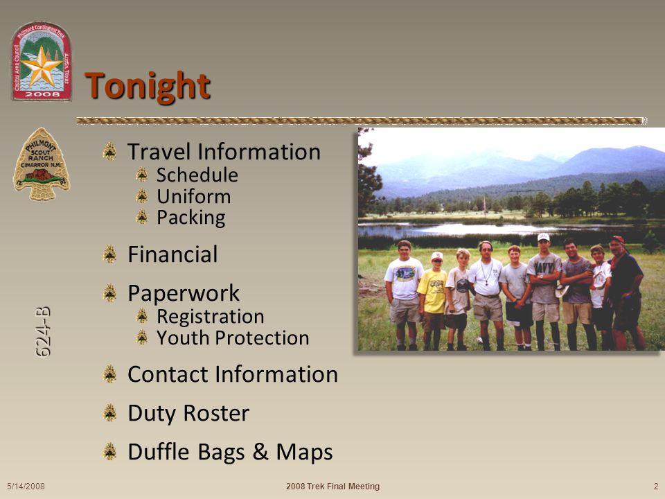 624-B Tonight Travel Information Schedule Uniform Packing Financial Paperwork Registration Youth Protection Contact Information Duty Roster Duffle Bags & Maps 2008 Trek Final Meeting 5/14/2008 2