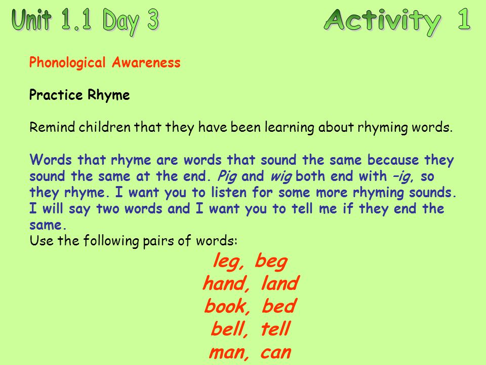 Phonological Awareness Practice Rhyme Remind children that they have been learning about rhyming words.