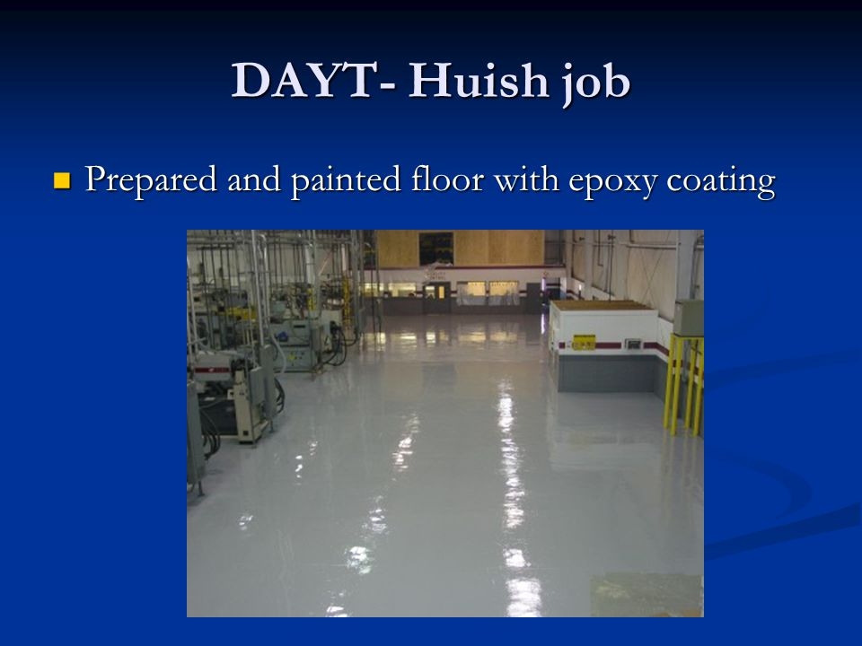 DAYT- Huish job Prepared and painted floor with epoxy coating Prepared and painted floor with epoxy coating