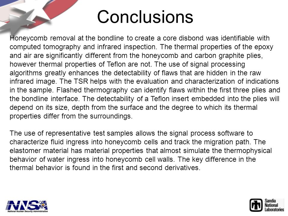 Conclusions Honeycomb removal at the bondline to create a core disbond was identifiable with computed tomography and infrared inspection.