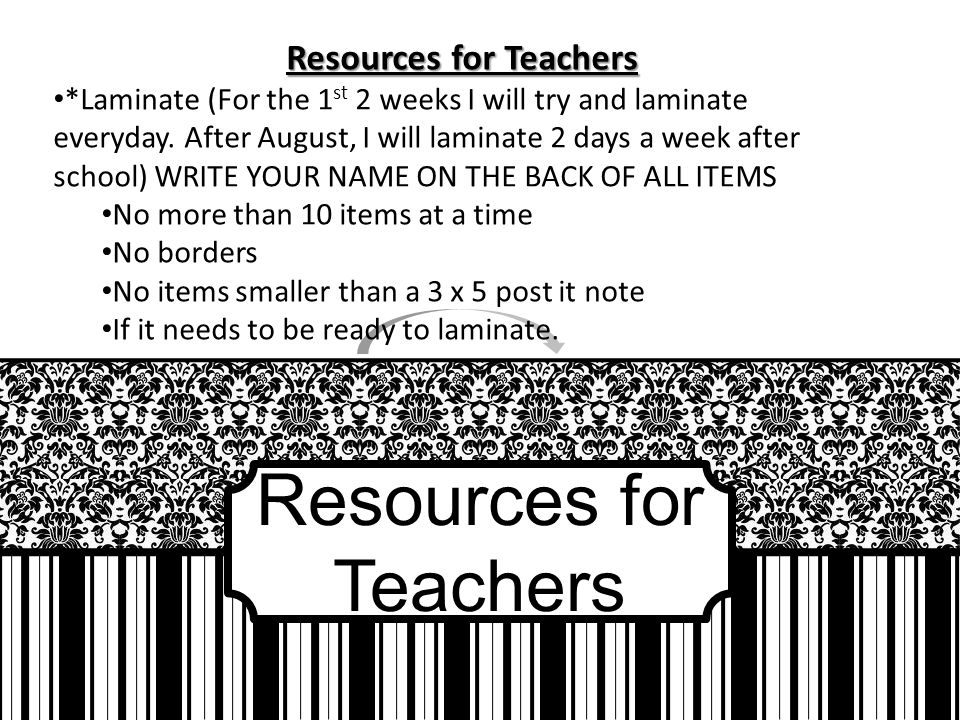 Resources for Teachers *Laminate (For the 1 st 2 weeks I will try and laminate everyday.