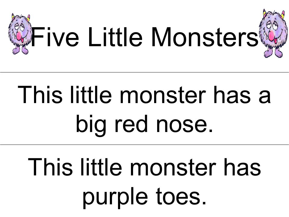 Five Little Monsters This little monster has a big red nose. This little monster has purple toes.