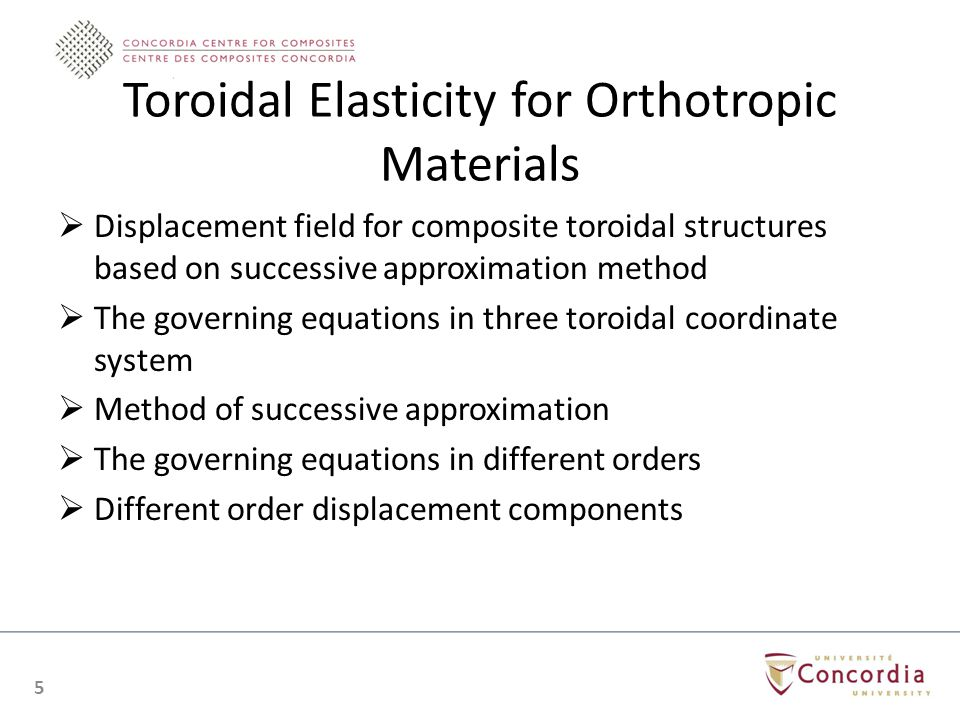 Toroidal Elasticity for Orthotropic Materials Displacement field for composite toroidal structures based on successive approximation method The governing equations in three toroidal coordinate system Method of successive approximation The governing equations in different orders Different order displacement components 5