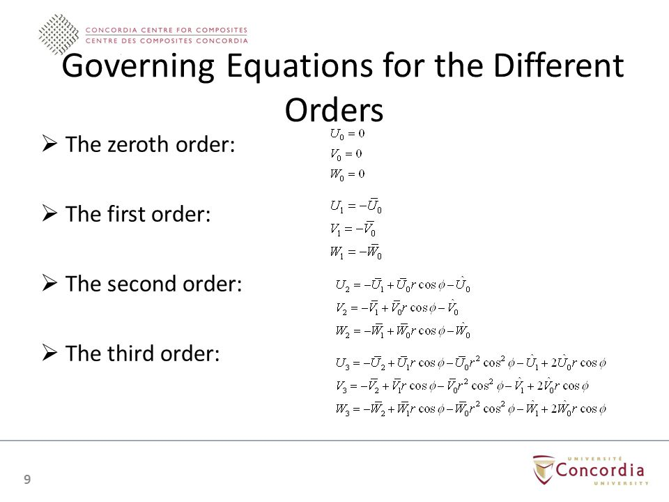 Governing Equations for the Different Orders The zeroth order: The first order: The second order: The third order: 9