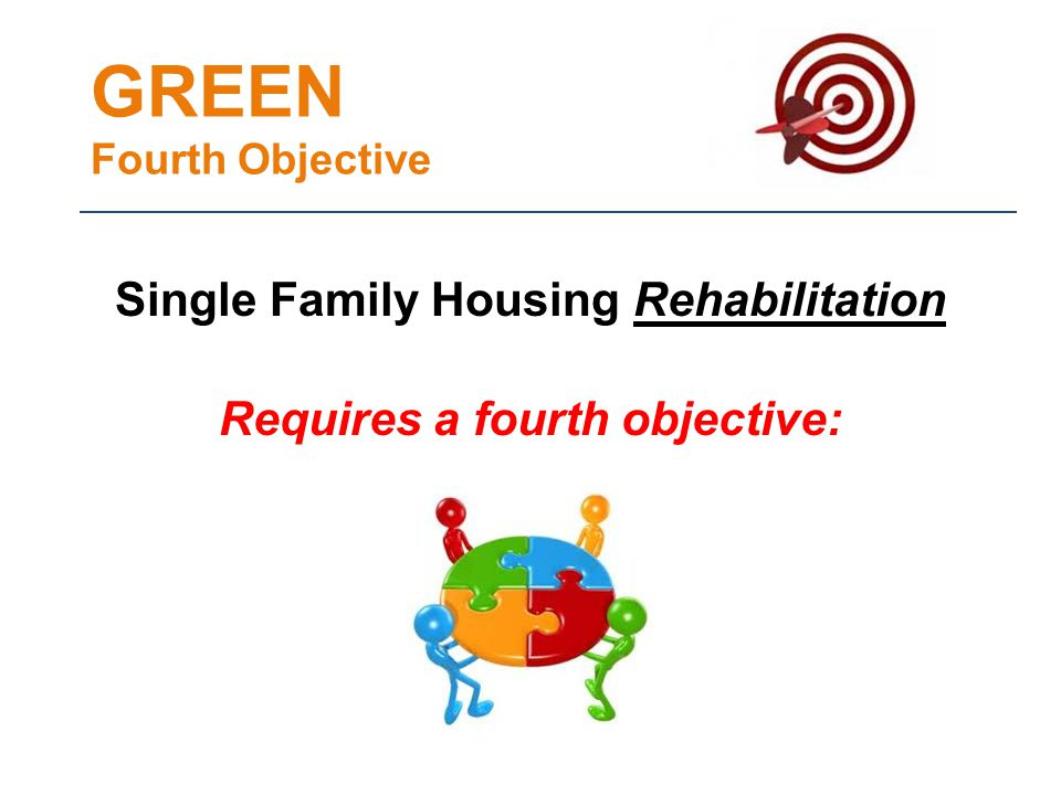 GREEN Fourth Objective Single Family Housing Rehabilitation Requires a fourth objective: