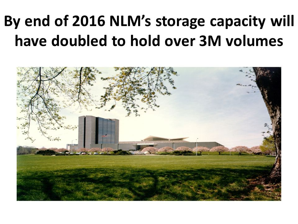 By end of 2016 NLMs storage capacity will have doubled to hold over 3M volumes