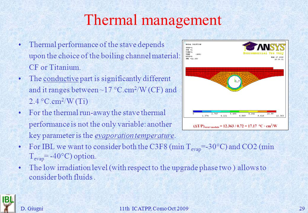 Thermal management Thermal performance of the stave depends upon the choice of the boiling channel material: CF or Titanium.