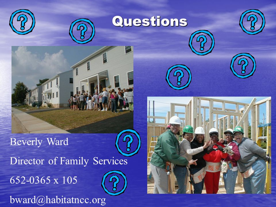 Questions Beverly Ward Director of Family Services 652-0365 x 105 bward@habitatncc.org