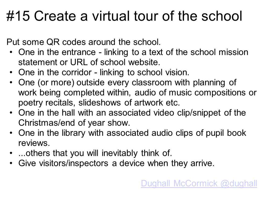 #15 Create a virtual tour of the school Put some QR codes around the school.
