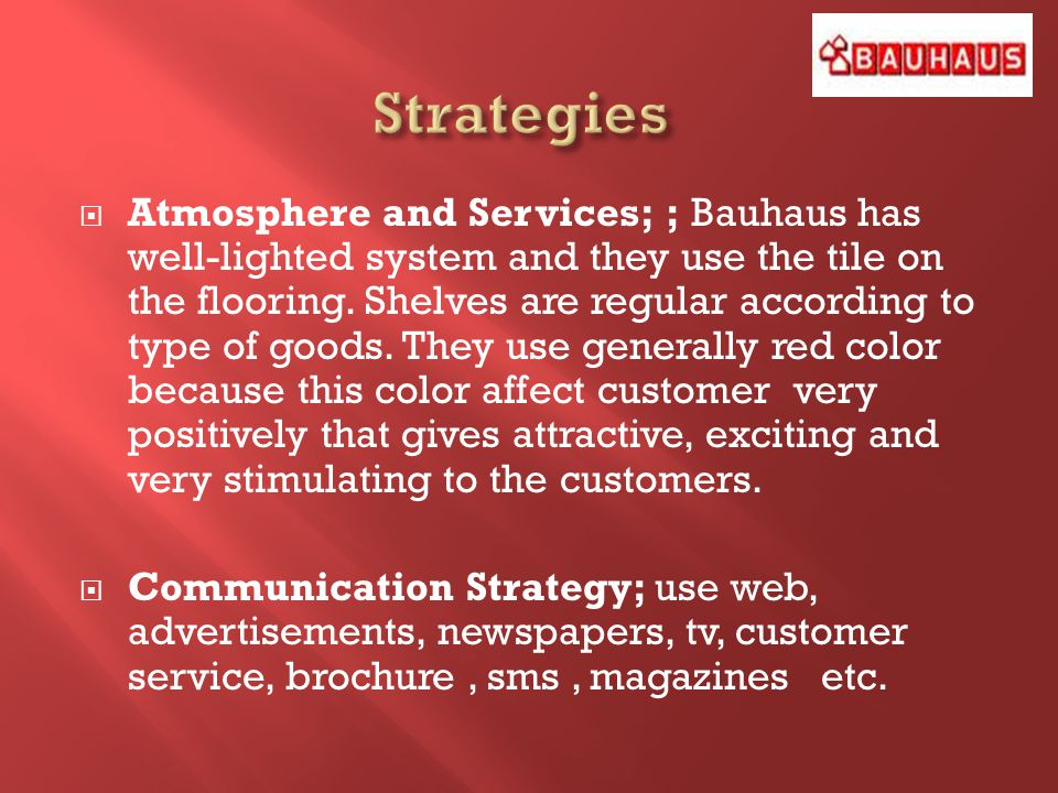 Atmosphere and Services; ; Bauhaus has well-lighted system and they use the tile on the flooring.