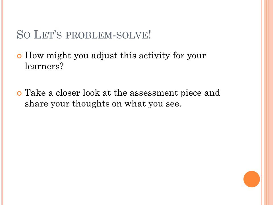 S O L ET S PROBLEM - SOLVE . How might you adjust this activity for your learners.