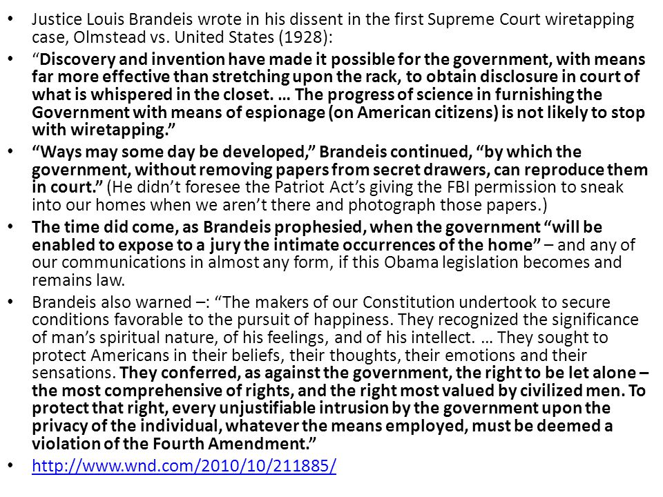 Justice Louis Brandeis wrote in his dissent in the first Supreme Court wiretapping case, Olmstead vs.