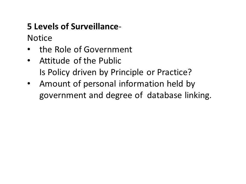 5 Levels of Surveillance- Notice the Role of Government Attitude of the Public Is Policy driven by Principle or Practice.