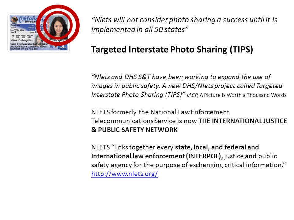 Nlets will not consider photo sharing a success until it is implemented in all 50 states Targeted Interstate Photo Sharing (TIPS) Nlets and DHS S&T have been working to expand the use of images in public safety.