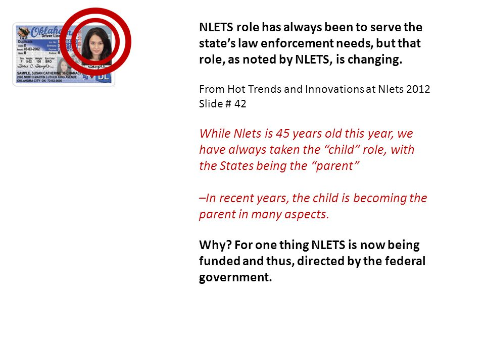 NLETS role has always been to serve the states law enforcement needs, but that role, as noted by NLETS, is changing.