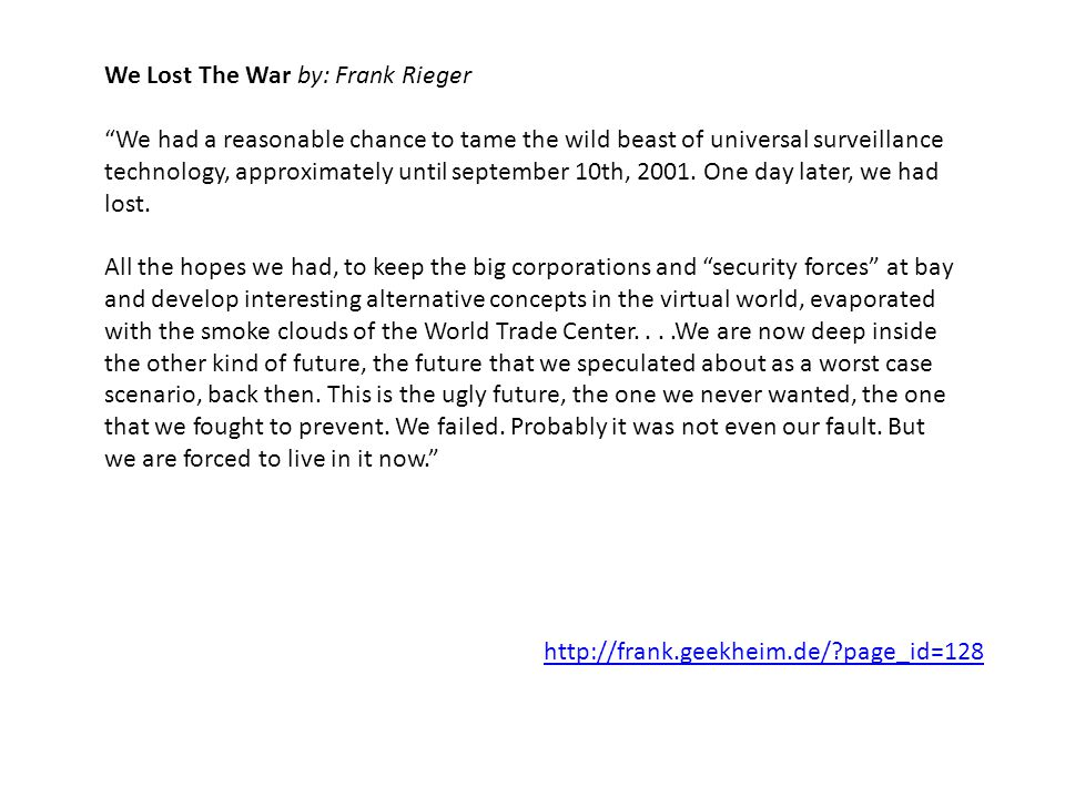 We Lost The War by: Frank Rieger We had a reasonable chance to tame the wild beast of universal surveillance technology, approximately until september 10th, 2001.
