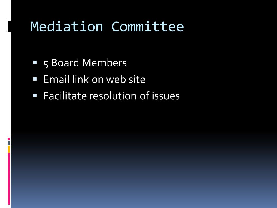 Mediation Committee 5 Board Members Email link on web site Facilitate resolution of issues
