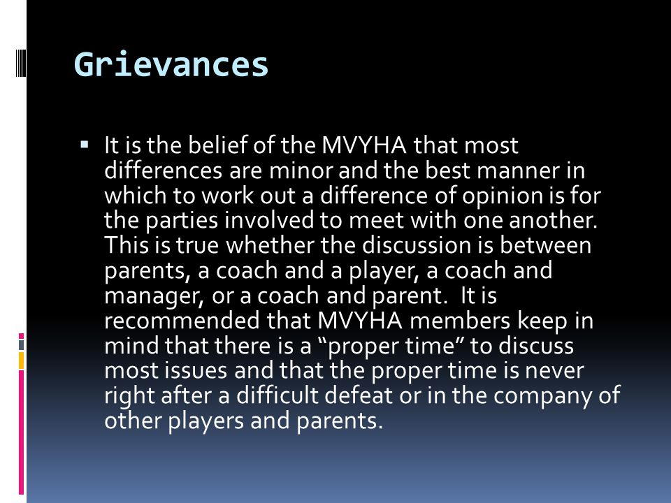 Grievances It is the belief of the MVYHA that most differences are minor and the best manner in which to work out a difference of opinion is for the parties involved to meet with one another.