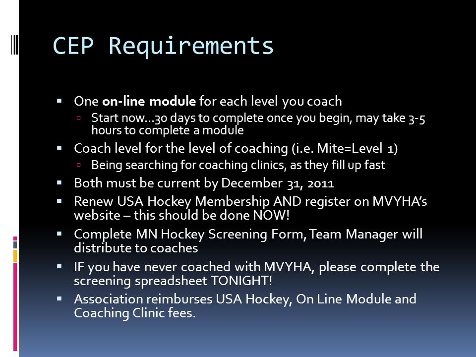 CEP Requirements One on-line module for each level you coach Start now…30 days to complete once you begin, may take 3-5 hours to complete a module Coach level for the level of coaching (i.e.