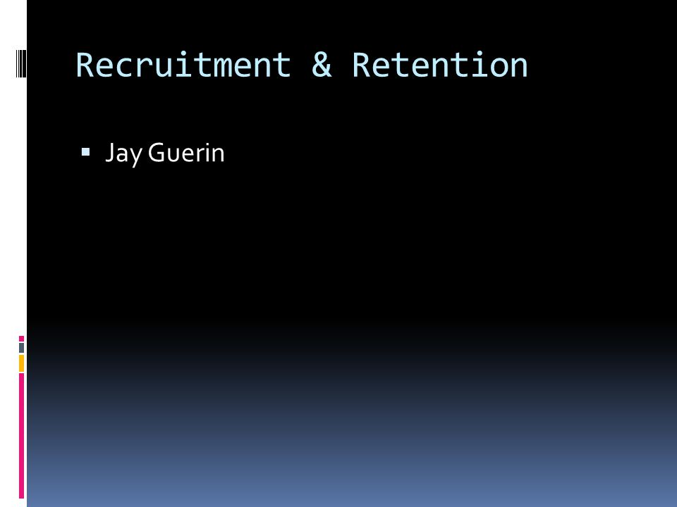 Recruitment & Retention Jay Guerin
